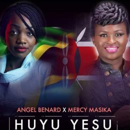 Angel Bernard wimbo wa pamoja na Mercy Masika -HuyuYesu